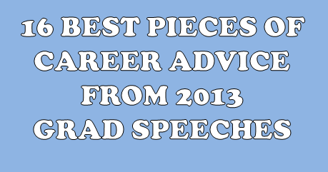 16 Best Pieces Of Career Advice From 2013 Grad Speeches.