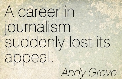 A Career In Journalism Suddenly Lost Its Appeal. - Andy Gerove