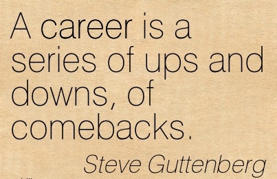 A Career Is A Series Of Ups And Downs, Of Comebacks. - Steve Guttenberg