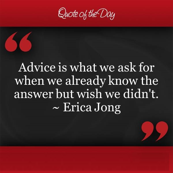 advice-is-what-we-ask-for-when-we-already-know-the-answer-but-wish-we-didnt.jpg