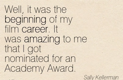 Amazing Career Quotes By Sally Kellerman~Well, It Was The Beginning Of My Film Career. It Was Amazing To Me that I Got Nominated For An Academy Award.
