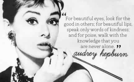 Amazing  Celebrity Quote By Audrey Hepburn ~ For beautiful eyes look for the good in other. for beautiful lips…