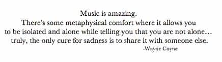 Amazing Celebrity Quote By Wayne Coyne~ Music is amazing. There's some metaphysical comfort where it allows you to be isolated …
