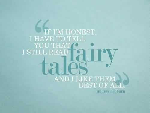 Amazing  Celebrity Quote~ If i'm honest , I have to tell you that I still read fairy tales and I like them best of all.