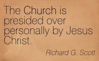 Amazing Church Quote By Richard g. Scott~The Church is presided over personally by Jesus Christ.