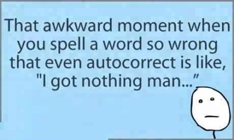 Amazing funny Quotes images - The awkward moment when you spell a word so wrong