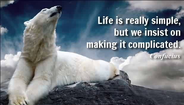 Amazing Life Quotes by Confucius - Life is really simple, but we insist on making it complicated