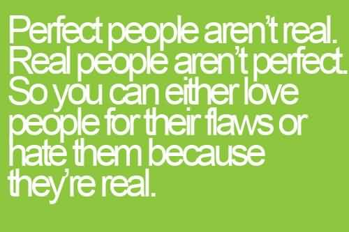 Amazing Life Quotes - Perfect people aren't real