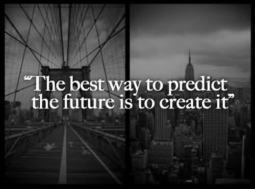Amazing Life Quotes - The best way to predict the future is to create it