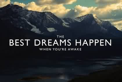 Amazing Quotes about Life - The Best dream happens when you are awake