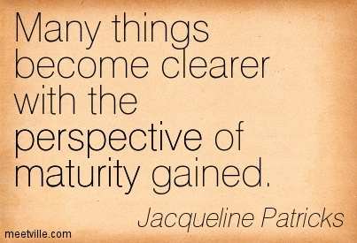 Awazing Clarity Quote By Jacqueline Patricks ~ Many things become clearer with the perspective of maturity gained.
