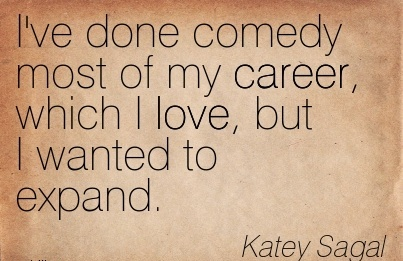 Awesom Career Quotes By Katey Sagal~I've Done Comedy Most Of My Career, Which I Love, But I Wanted To Expand.