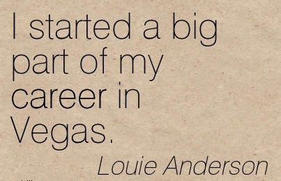 Awesom Career Quotes By  Louie Anderson~I Started A Big Part Of My Career In Vegas.
