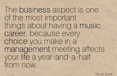 Awesome Careee Quotes By  Taylor Switt~The Business Aspect is one of the most Important Things About Having A Music Career,……… And A Half From Now.