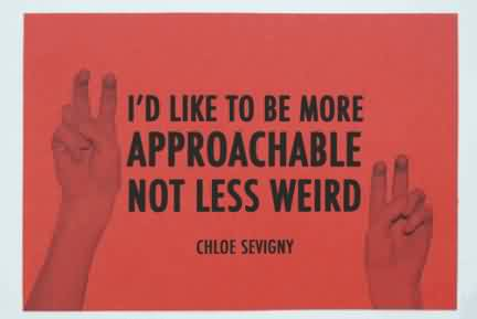 Awesome Celebrity Quote By Chloe Sevigny ~ I'd like to be more approachable not less weird.