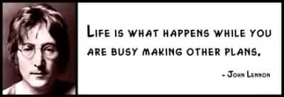 Awesome  Celebrity Quote by Joun Lennon ~Life is what happens