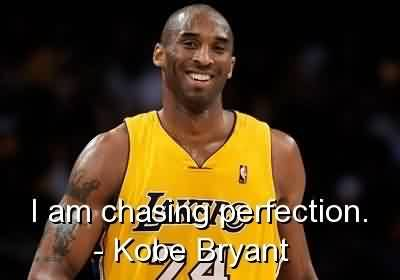 Awesome Celebrity Quote By Kobe Beyant~ I am Chasing Perfection.
