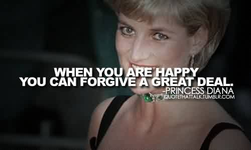 Awesome Celebrity Quote By Princess Diana~When you are happy you can forgive great  deal.