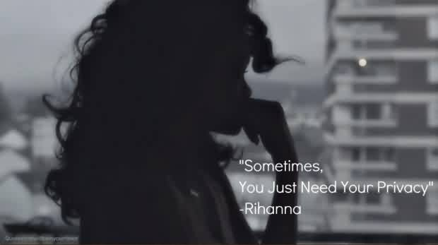 Awesome Celebrity Quote By Rihanna ~ Sometimes, you just need your privacy.