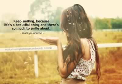 Awesome  Celebrity Quote ~Keep smilling Because life's a beautiful thing and there's so much to smile about.