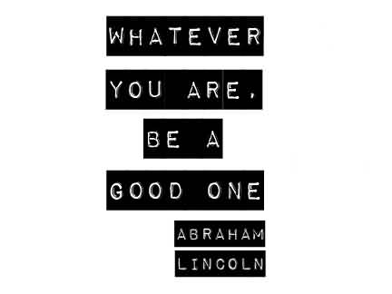 Awesome Celebrity Quote ~ Whatever you are,be a good one