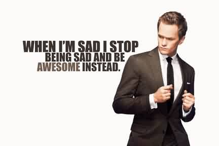 Awesome Celebrity Quote ~ When i'm sad i stop Being Sad and be awesome instead.