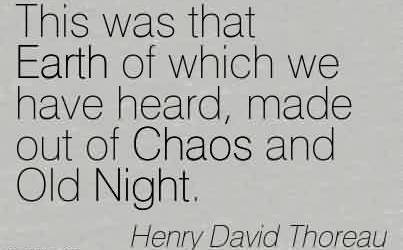 Awesome Chaos Quote by Henry David Thoreau~This was that Earth of which we have heard, made out of Chaos and Old Night.