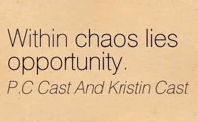 Awesome Chaos Quote by P.C Cast And Kristin Cast~Within chaos lies opportunity.