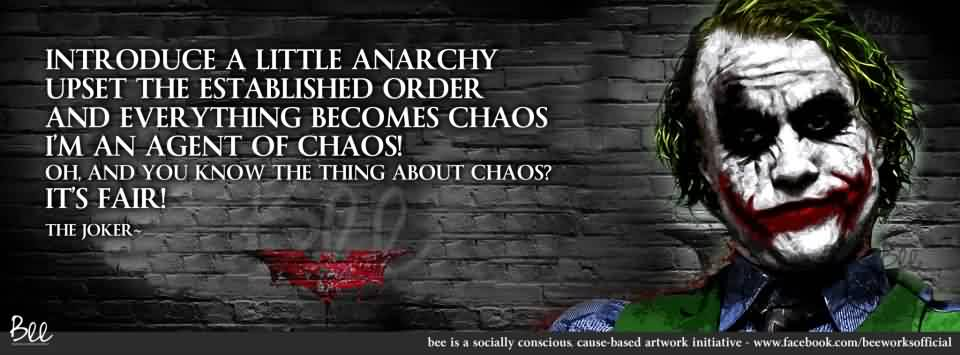 Awesome Chaos Quote by The Joker~Introduce A Little Anarchy Upset The Established order And Everything Becomes Chaos I'm An Agent Of Chaos!…..