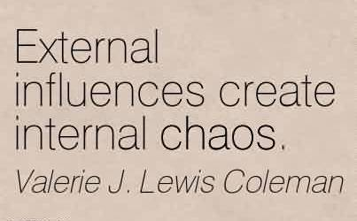 Awesome Chaos Quote by Valerie J. Lewis Coleman~External influences create internal chaos.