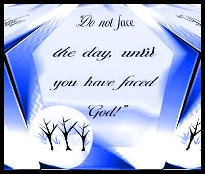 Awesome Chaos Quote ~Do not face the day,until you have faced god.
