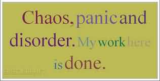 Awesome Chaos Quote~Chaos, Oanic, & Disorder- My Work Here Is Done.