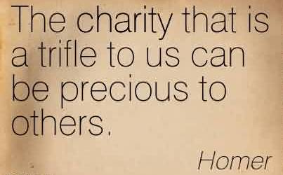 Awesome Charity Quote By Homer ~ The charity that is a trifle to us can be precious to others.