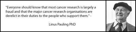 Awesome Charity Quote By Linus Pauling PhD~ Everyone should know that most cancer research is largely a fraud …