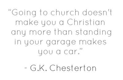 Awesome  Church Quote By G.k. Chesterton` going to church doesn't make you a Christian any more than standing in your garage makes you a car.