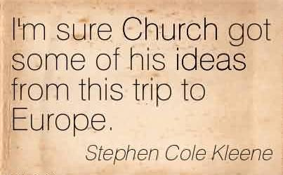 Awesome Church Quote By Stephen Cole Kleene~I'm sure Church got some of his ideas from this trip to Europe.