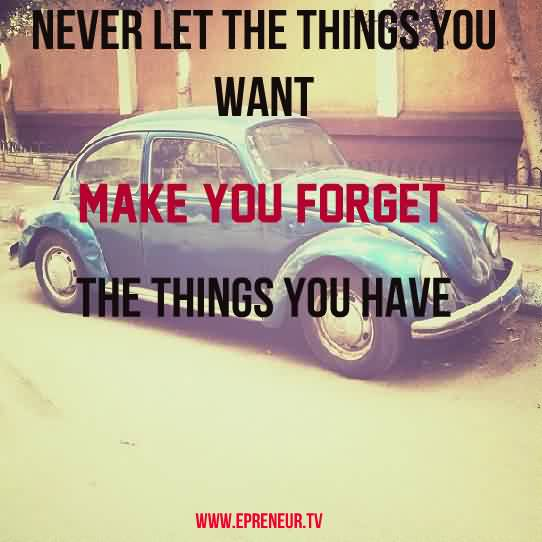 Awesome  Church Quote ~ Never let the things you want make you forget the things you have.