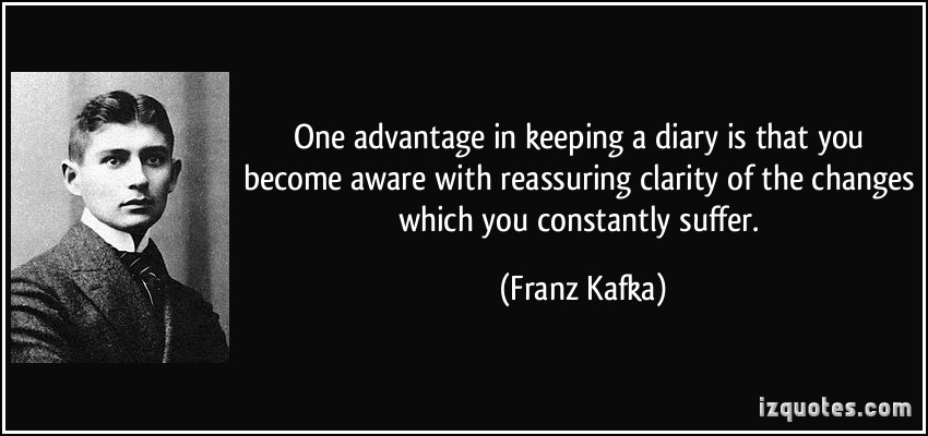 Awesome Clarity Quote by Franz Kafka~ ONe advantage in keeping a diary is taht you become aware with reassuring clarity Of teh changes which you constantly suffer.