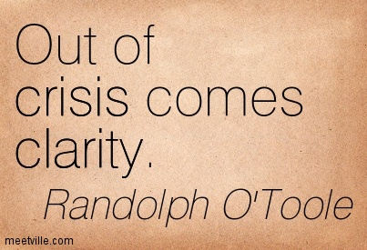 Awesome Clarity Quote By Randolph O'Toole~ Out of crisis comes clarity.