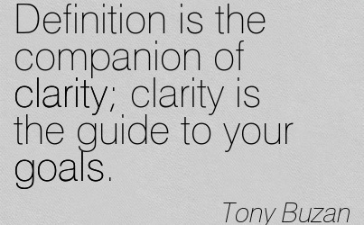 Awesome Clarity Quotes By Tony Buzan ~ Definition is the companion of clarity clarity is the guide to your goals.