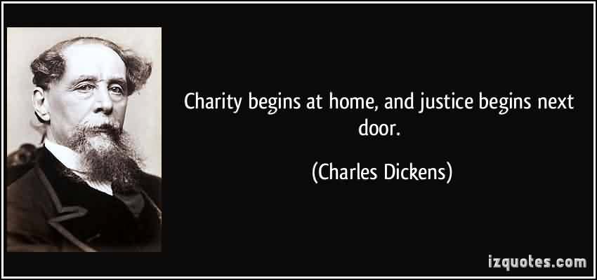 Awesonme Charity Quote By Charles Dickens ~ Charity Begins at home and justice begins next door.