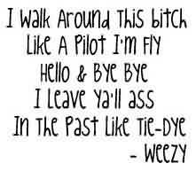 Beautiful Celebrity Quote By Weezy~ I walk Around this bitch like a pilot …