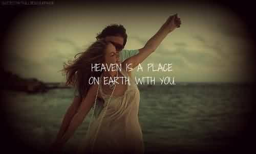 Beautiful Celebrity Quote ~ Heaven is a place on earth with you.