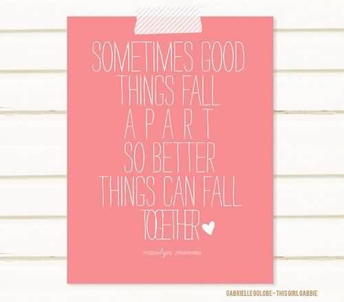 Beautiful Celebrity Quote ~ Sometimes good things fall a part so better things can fall together.
