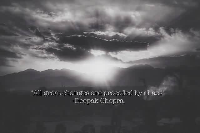Beautiful Chaos Quote By Deepak Chopra ~ All great changes are preceded by Chaos.
