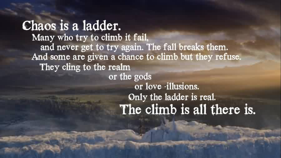 Beautiful  Chaos Quote ~Chao Is A Ladder. Many Who Try To Climb IT Fail, And Never Get To Try Again. The Fall Breaks Them. And Some Are Given A Chance To Climb But They Refuse. They cling To.