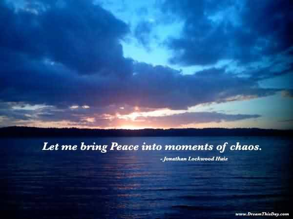 Beautiful Chaos Quote ~ Let Me Bring Peace Into Moments Of Chaos.