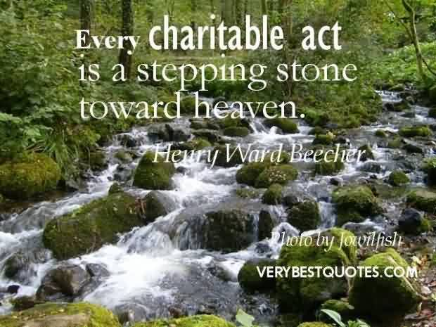 Beautiful Charity Quote By Henry Ward Beecher~ Every Charitable act is a stepping stone toward heaven..
