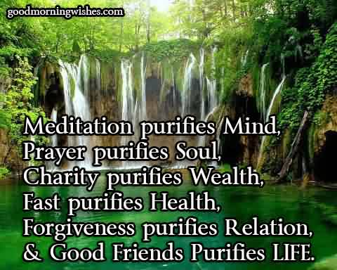 Beautiful charity Quote ~ Meditation Purifies Mind Prayer Purifies soul, Charity Purifies soul….