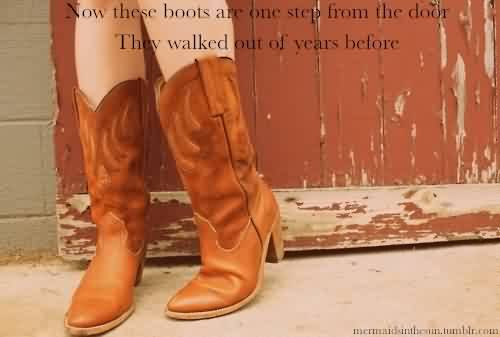 Beautiful Church Quote ~ Now these boots are one step from the door ..